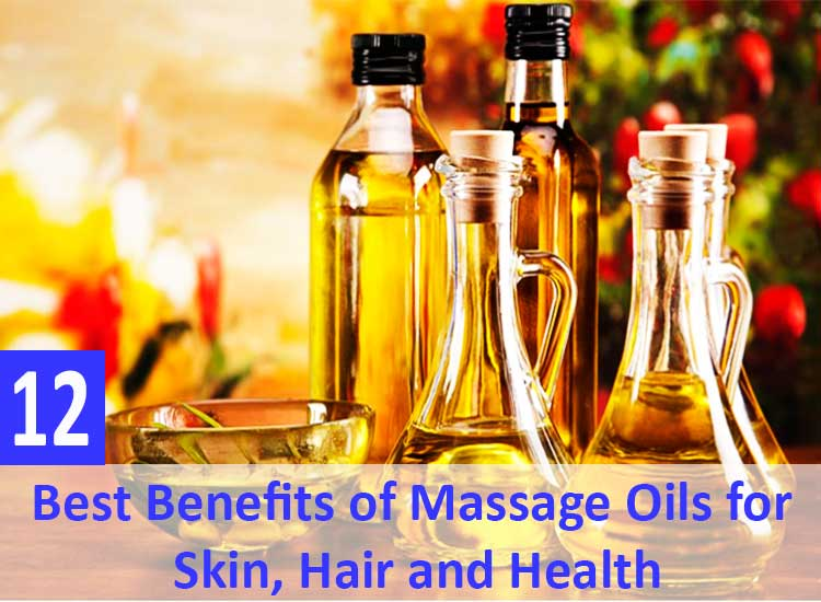 12 Best Benefits of Massage Oils for Skin, Hair and Health